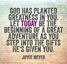 God has planted greatness in you. Let today be the beginning of a great adventure as you step into the gifts He's given you. #cdff #christianity #inspirationalquotes