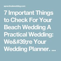 7 Important Things to Check For Your Beach Wedding A Practical Wedding: We're Your Wedding Planner. Wedding Ideas for Brides, Bridesmaids, Grooms, and More