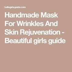 Handmade Mask For Wrinkles And Skin Rejuvenation - Beautiful girls guide