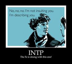 INTP - The Fe is strong with this one! Seriously, though. I have better things to do than judge people. I am simply making an observation, that is all.