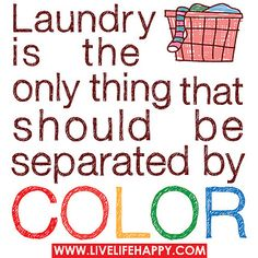 Laundry is the only thing that should be separated by color. by deeplifequotes, via Flickr