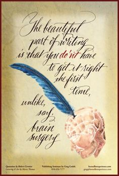 Writing quote: The beautiful part of writing is that you dont have to get it right first time, unlike say, brain surgery