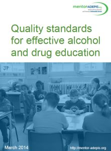 Quality standards for effective alcohol and drug education and prevention in schools. The standards have drawn on existing national & international guidance