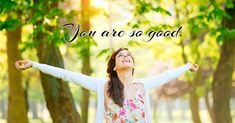 """You are so good.  """"Give thanks to the Lord, for he is good; his love endures forever."""" (1 Chronicles 16:34)"""