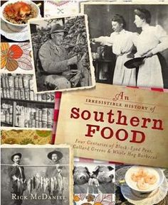 An Irresistible History of Southern Food by Respected Southern food historian & chef Rick McDaniel
