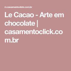 Le Cacao - Arte em chocolate | casamentoclick.com.br