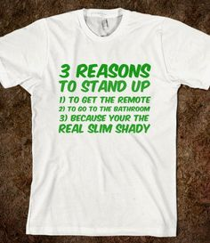 3 Reasons To Stand Up - real slim shady.... Love