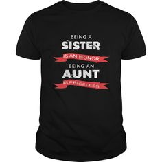 Being a sister ia an honor being an aunt is priceless #Sister #Aunt #Priceless #Honor. Sibling t-shirts,Sibling sweatshirts, Sibling hoodies,Sibling v-necks,Sibling tank top,Sibling legging.