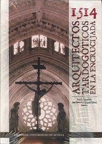 1514 ARQUITECTOS TARDOGOTICOS EN LA ENCRUCIJADA: El presente trabajo reúne las aportaciones de un destacado conjunto de especialistas explorando el paisaje arquitectónico del gótico tardío en el sur de Europa a principios del siglo XVI.