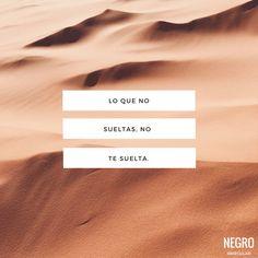 Lo que no sueltas, no te suelta... #NegroIrregular #frase #quote