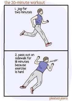 My typical workout routine. Ha, just kidding, I don't exercise.