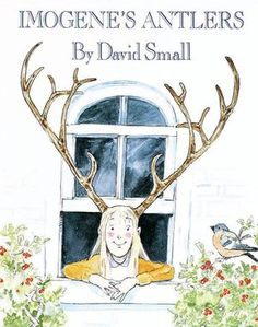 Imogene's Antlers by David Small. One Thursday Imogene wakes up with a pair of antlers growing outof her head and causes a sensation wherever she goes. Find this in the picture book section under E SMA. Guided Reading Level - L Book Of Life, The Book, Great Books, My Books, Reading Rainbow, Thing 1, Children's Picture Books, Book Girl, Children's Literature