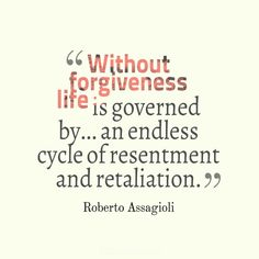 """""""Without forgiveness life is governed by... an endless cycle of resentment and retaliation"""". #Quotes by #RobertoAssagioli vía @Candidman"""