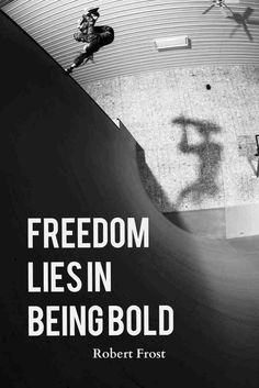 Freedom lies in being bold - Robert Frost makes a good skateboarding quote