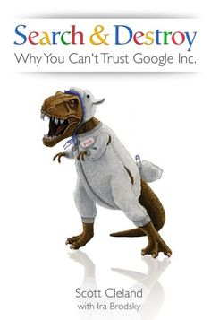Search & Destroy: Why You Can't Trust Google Inc. by Scott Cleland,http://www.amazon.com/dp/0980038324/ref=cm_sw_r_pi_dp_puh1sb0KH0NRACFX
