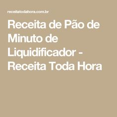 Receita de Pão de Minuto de Liquidificador - Receita Toda Hora Mousse Diet, Blt Pasta Salads, Antipasto, Coco, Food And Drink, Cooking, Recipes, Pizza, Key Lime Pound Cake
