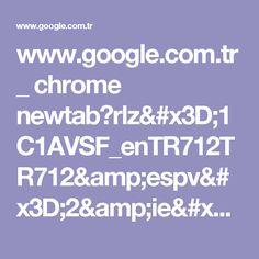 www.google.com.tr _ chrome newtab?rlz=1C1AVSF_enTR712TR712&espv=2&ie=UTF-8