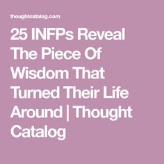 25 INFPs Reveal The Piece Of Wisdom That Turned Their Life Around | Thought Catalog