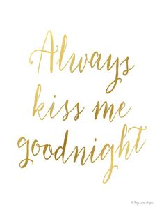 Always Kiss Me Goodnight Gold Art Print by Penny Jane at Art.com