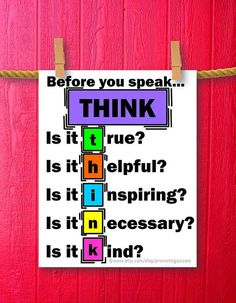Here is a printable classroom sign with the quote: Before you speak...THINK.  This is a great teacher gift for the end of the year or back to school! ~by Promoting Success on Etsy