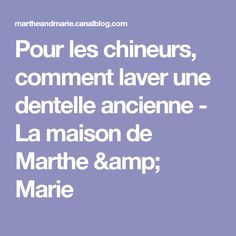 Pour les chineurs, comment laver une dentelle ancienne - La maison de Marthe & Marie