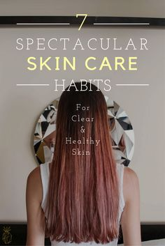 7 Spectacular Skin Care Habits For Clear & Healthy Skin : this great tips will help you get a clear skin. Learn how I changed my routine to get a glowing clear skin in less than 2 weeks! you will see the change almost overnight! | acne | skin tips | beauty tips | Click through for the full guide @ www.hedonistit.com