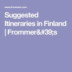 Suggested Itineraries in Finland | Frommer's