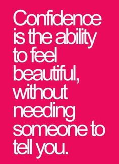 You are beautiful! Don't wait until others tell you, feel and believe it. Love…