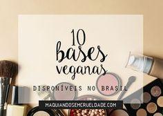 Lista com 10 bases veganas fáceis de encontrar no Brasil, sendo a maioria de marcas nacionais. Tem de base vegana natureba até aquelas com cobertura e acabamento profissional.