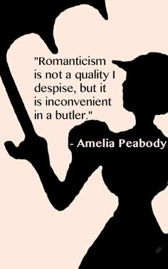 Gargery is, I am sorry to say, a romantic person. (Romanticism is not a quality I despise, but it is inconvenient in a butler.) - Amelia Pea...