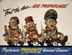 <b>Our boys had five enemies: Hitler, Tojo, Mussolini, Syphilis, and Gonorrhea.</b>