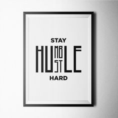 Stay Humble Hustle Hard Print, poster, wallart, decoration, minimal, art print, qoute print, quote, black and white print, minimalist by Northshire on Etsy https://www.etsy.com/listing/269071255/stay-humble-hustle-hard-print-poster