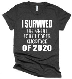 I survived the great toilet paper shortage of 2020 - Weird Shirts - Ideas of Weird Shirts - Quarantine shirt Funny Shirt Sayings, T Shirts With Sayings, Funny Shirts, Funny Jokes, Tee Shirts, Hilarious, Quote Shirts, T Shirt Quotes, Clothes With Quotes
