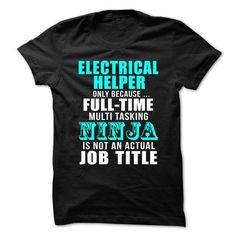 ELECTRICIAN-HELPER - Multitasking Ninja T Shirts, Hoodies Sweatshirts. Check price ==► http://store.customtshirts.xyz/go.php?u=https://www.sunfrog.com/No-Category/ELECTRICIAN-HELPER--Multitasking-Ninja.html?41382