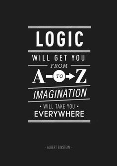 """""""Logic will get you from A to Z; imagination will get you everywhere.""""—Albert Einstein Typography Quote Posters by Ben Fearnley Citations D'albert Einstein, Citation Einstein, Albert Einstein Quotes, Now Quotes, Great Quotes, Words Quotes, Quotes To Live By, Life Quotes, Sayings"""