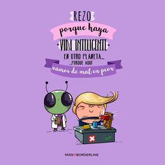 Rezo porque haya vida inteligente en otro planeta... porque aquí vamos de mal en peor. Best Quotes, Funny Quotes, Spanish Jokes, Troll Face, Mr Wonderful, Humor Grafico, Grumpy Cat, Funny Posts, Memes