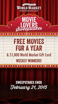 Enter to win free movies for a year and a $1,000 World Market Gift Card (Weekly Winners). Sweepstakes ends 2/21/15.