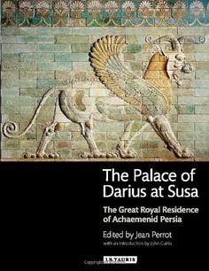 The Palace of Darius at Susa: The Great Royal Residence of Achaemenid Persia: Amazon.de: Jean Perrot, John Curtis: Fremdsprachige Bücher