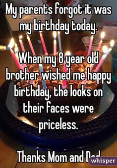 My parents forgot it was my birthday today. When my 8 year old brother wished…