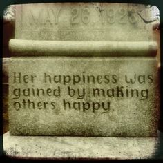 her happiness was gained by making others happy
