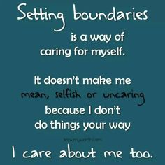 setting boundaries is how you care about myself...the world does not revolve around you.
