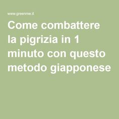 Come combattere la pigrizia in 1 minuto con questo metodo giapponese Guter Rat, Health And Wellness, Health Fitness, Positive Living, Lets Do It, Make Happy, Aikido, Reflexology, Face And Body