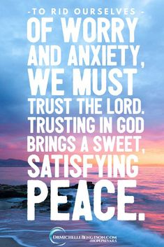 To rid ourselves of worry and anxiety, we must trust the Lord. Trusting in Godbrings a sweet, satisfying peace. #Christianmemes #HopePrevails