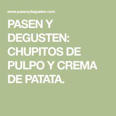 PASEN Y DEGUSTEN: CHUPITOS DE PULPO Y CREMA DE PATATA.