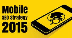 In 2015 you need a comprehensive Mobile SEO Strategy that optimizes all your incoming traffic channels and optimizes your content to enhance visitor engagement.