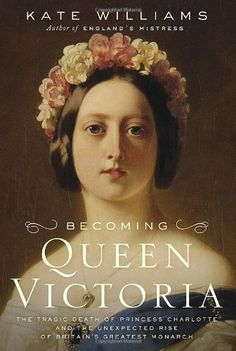Becoming Queen Victoria: The Tragic Death of Princess Charlotte and the Unexpected Rise of Britain's Greatest Monarch by Kate Williams, http://www.amazon.com/dp/0345461959/ref=cm_sw_r_pi_dp_veASqb0706B7P