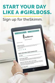 When you get up tomorrow, really get at 'em. Sign up for theSkimm to get a daily email newsletter full of the news you need to know. It's free. It's awesome. It's easier to be smarter.