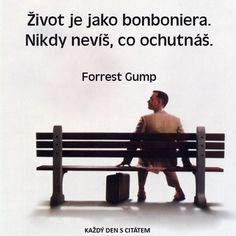 Život je jako bonboniera. Nikdy nevíš, co ochutnáš.  Forrest Gump citáty o životě Forrest Gump, Secret Love, English Quotes, True Words, Monday Motivation, Motto, Feel Good, Quotations, Literature