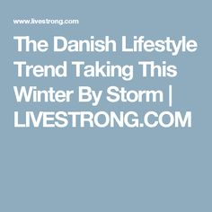 The Danish Lifestyle Trend Taking This Winter By Storm | LIVESTRONG.COM