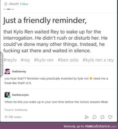 When he does the absolute minimum of being slightly decent human being (even though he murders countless people) #swoon like yeah I like kylo AS A BAD GUY I'm not some weak fangirl who pretends he's a good person. He's a whinny ass little bitch. But he's a funny whinny ass little bitch.